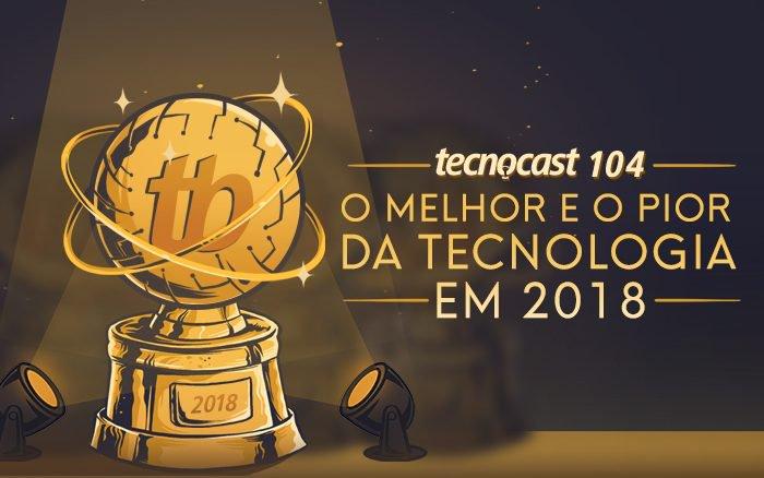 Tecnocast 104 - Lo mejor y lo peor de la tecnología en 2018